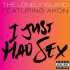 The Lonely Island feat. Akon – I Just Had Sex